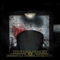Your Last Memory | Dismantle the Architecture
