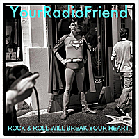 YourRadioFriend | Rock & Roll Will Break Your Heart