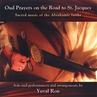 Yuval Ron | Oud Prayers on the Road to St. Jacques - Sacred music of the Abrahamic faiths