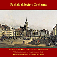 Pachelbel Society Orchestra & Walter Rinaldi | Pachelbel's Canon in D Major for Orchestra and for Other Instruments - Walter Rinaldi: Adagio for Oboe and Orchestral Works - Vivaldi: the Four Seasons - J.S. Bach: Air On the G String - Vol. 4