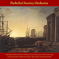 Pachelbel Society Orchestra | Walter Rinaldi: Orchestral and Piano Works - Vivaldi: the Four Seasons; Guitar Concerto - J.S. Bach: Air On the G String; Jesu, Joy of Man's Desiring - Pachelbel's Canon in D Major - Albinoni: Adagio in G Minor for Strings and Organ - Vol. 5