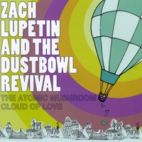 Zach Lupetin and the Dustbowl Revival | The Atomic Mushroom Cloud of Love