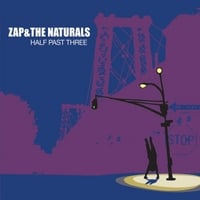 Zap & The Naturals | Half Past Three