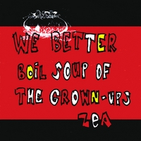 Zea | We Better Boil Soup of the Grown-ups