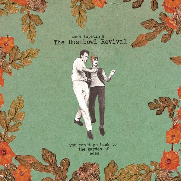Zach Lupetin And The Dustbowl Revival You Can 39 T Go Back