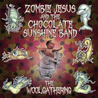 Zombie Jesus and the Chocolate Sunshine Band | The Woolgathering