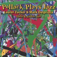 Laurel Zucker and Mark Delpriora | Pollock Plays Jazz for flute and guitar